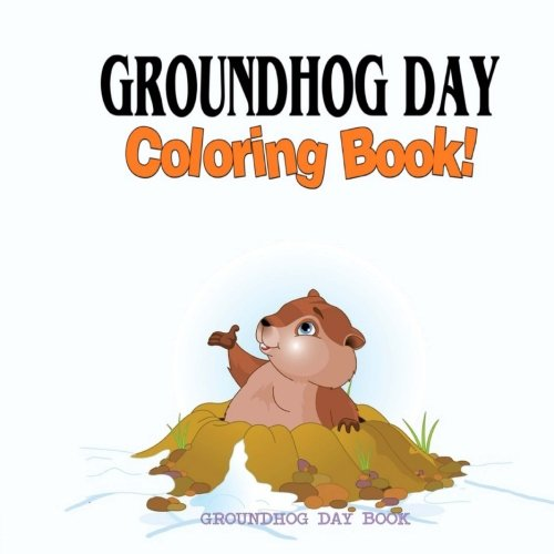 Groundhog Day Coloring Book: Groundhog Day
