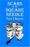 Scars of the Square Needle, Pierre R. Beaumier, 1598000020