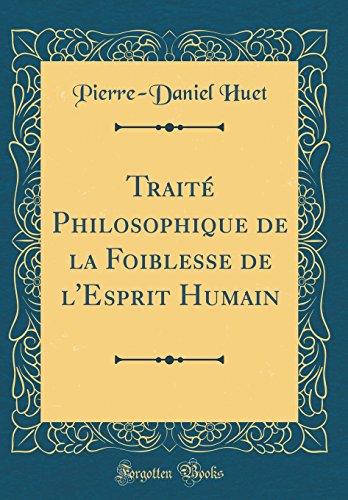 Traite Philosophique de la Foiblesse de l'Esprit Humain (Classic Reprint)  [Huet, Pierre-Daniel] (Tapa Dura)