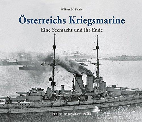 Österreichs Kriegsmarine: Eine Seemacht und ihr Ende