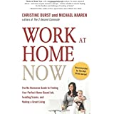 Work at Home Now: The No-nonsense Guide to Finding Your Perfect Home-based Job, Avoiding Scams, and Making a Great...