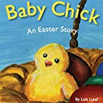 Baby Chick: An Easter Story   Lois Lund
