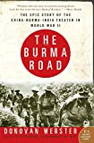 The Burma Road: The Epic Story of the