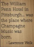 ''The William Penn Hotel in Pittsburgh......'' quote by Lawrence Welk, laser engraved on wooden plaque - Size: 8''x10''