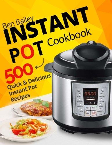 Instant Pot Cookbook: 500 Quick and Delicious Instant Pot Recipes