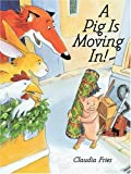 img - for A Pig Is Moving In by Claudia Fries (2000-09-01) book / textbook / text book