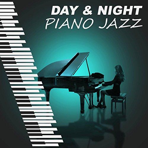 - Day & Night Piano Jazz – Easy Listening Jazz Music, Piano Bar, Soft & Calm Piano Jazz, Background Music to Relax