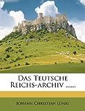 Das Teutsche Reichs-Archiv ... ..., Johann Christian Lünig, 127123534X