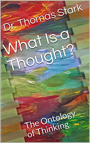 What Is a Thought?: The Ontology of Thinking (The Truth Series Book 2) by [Stark, Dr. Thomas]