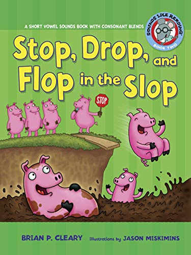 Stop, Drop, and Flop in the Slop: A Short Vowel Sounds Book with Consonant Blends (Sounds Like Reading - Blends Vowel Short