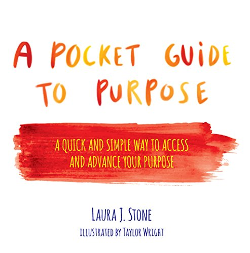 A Pocket Guide to Purpose: A Quick and Simple Way to Access and Advance Your Purpose