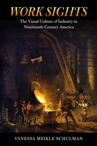 Work Sights: The Visual Culture of Industry in Nineteenth-Century America (Science/Technology/Culture) PDF