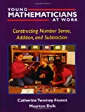 Young Mathematicians at Work: Constructing Number Sense, Addition, and Subtraction