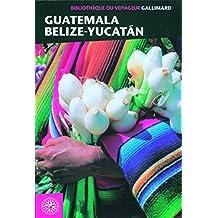 GUATÉMALA BÉLIZE YUCATAN