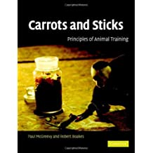 Carrots and Sticks: Principles of Animal Training by P. D. McGreevy (2008-01-07)