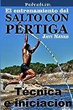 El entrenamiento del salto con pértiga. Técnica e iniciación: Volume 5 (Polvoltim. El salto con pértiga)