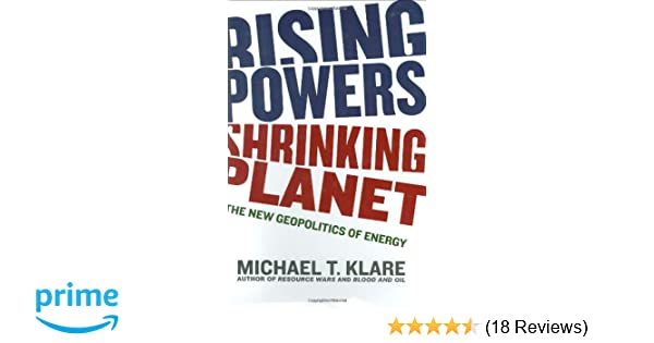 Rising powers shrinking planet the new geopolitics of energy rising powers shrinking planet the new geopolitics of energy michael klare 9780805080643 amazon books fandeluxe Gallery