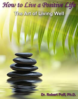 How to Live a Positive Life: The Art of Living Well by [Puff, Dr. Robert]