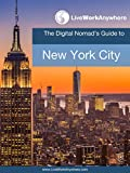 Live Work Anywhere - Quick & Practical Guide to NYC: A Digital Nomad Friendly No Fluff Guide to Get Up & Running Quickly in NYC