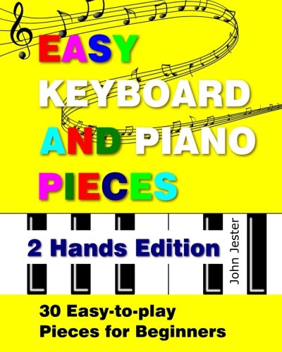 Easy Keyboard and Piano Pieces - 2 Hands Edition: 30 Easy-to-play Pieces for Beginners (Volume 2) (Beginners Volume 2 Music Book)