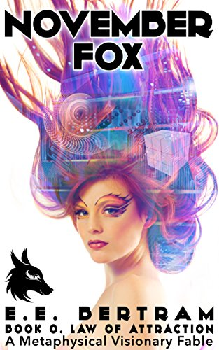 November Fox - Book 0. Law of Attraction: A Metaphysical Visionary Fable