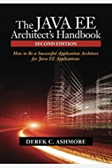The Java EE Architect's Handbook, Second Edition: How to be a successful application architect for Java EE applications by Derek C. Ashmore (2014-02-05) Paperback