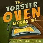 The Toaster Oven Mocks Me | Steve Margolis