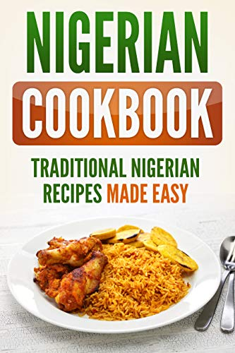 Nigerian Cookbook: Traditional Nigerian Recipes Made Easy by Grizzly Publishing