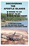 Discovering the Apostle Islands, Lawrence William Newman and Lawrence Newman, 160743041X
