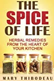 The Spice of Life: Herbal Remedies from the Heart of Your Kitchen