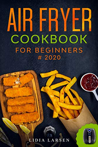 Air Fryer Cookbook for Beginners: Affordable, Quick & Easy Recipes to Fry, Bake, Grill & Roast Your Most Wanted Family…
