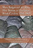 img - for Slave Badges and the Slave-Hire System in Charleston, South Carolina, 1783-1865 book / textbook / text book