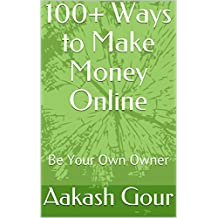 100+ Ways to Make Money Online : Be Your Own Owner