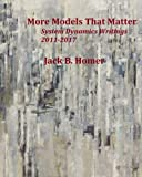 More Models That Matter: System Dynamics Writings 2011-2017
