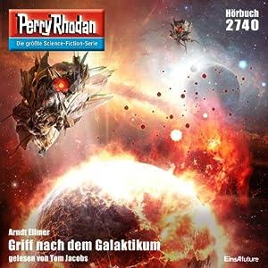 Griff nach dem Galaktikum (Perry Rhodan 2740) Hörbuch