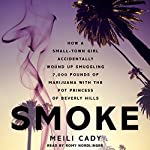 Smoke: How a Small-Town Girl Accidentally Wound Up Smuggling 7,000 Pounds of Marijuana with the Pot Princess of Beverly Hills | Meili Cady