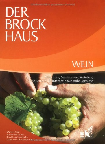 Der Brockhaus Wein  Rebsorten Degustation Weinbau Kellertechnik Internationale Anbaugebiete