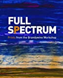 Full Spectrum : Prints from the Brandywine Workshop, Fine, Ruth and Langdale, Shelley, 0300185480
