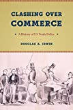 Book cover from Clashing over Commerce: A History of US Trade Policy (Markets and Governments in Economic History) by Douglas A. Irwin