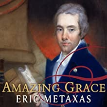 Amazing Grace: William Wilberforce and the Heroic Campaign to End Slavery Audiobook by Eric Metaxas Narrated by Johnny Heller
