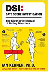 DSI--Date Scene Investigation: The Diagnostic Manual of Dating Disorder Kindle Edition