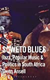 Soweto Blues: Jazz, Popular Music, and Politics in South Africa