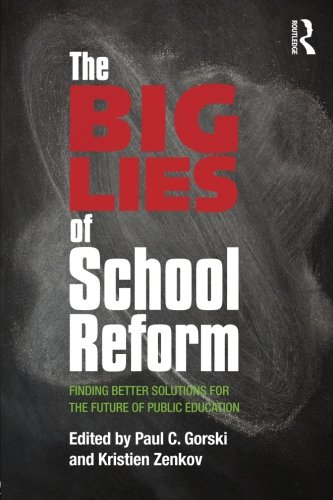 The Big Lies of School Reform: Finding Better Solutions for the Future of Public Education