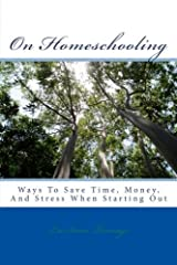 On Homeschooling: Ways To Save Time, Money, And Stress When Starting Out by LuAnne Turnage (2016-10-02) Paperback
