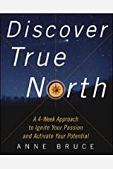 Discover True North: A Program to Ignite Your Passion and Activate Your Potential Kindle Edition