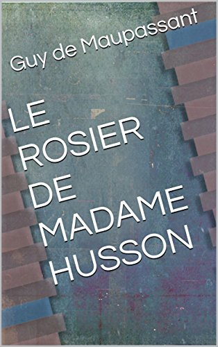 LE ROSIER DE MADAME HUSSON (French Edition)