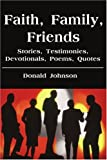 Faith, Family, Friends, Donald Johnson, 0595218512