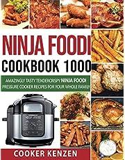 Ninja Foodi Cookbook 1000: Amazingly Tasty Tendercrispy Ninja Foodi Pressure Cooker Recipes for Your Whole Family