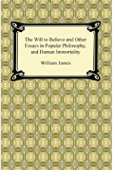 The Will to Believe and Other Essays in Popular Philosophy, and Human Immortality Kindle Edition
