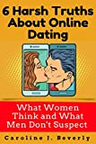 6 Harsh Truths About Online Dating: What Women Think and What Men Don't Suspect, Relationship, Dating, Love